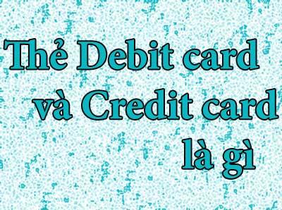 Thẻ ghi nợ debit card và thẻ tín dụng credit card là gì?
