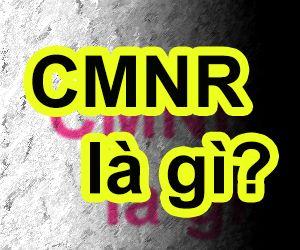 Từ CMNR nghĩa là gì?