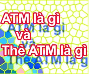 ATM là gì và Thẻ ATM là thẻ gì?