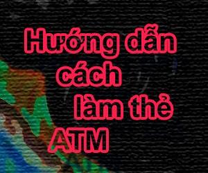 Hướng dẫn thủ tục cách làm thẻ ATM ngân hàng