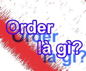 Order là gì và hàng order là hàng gì?