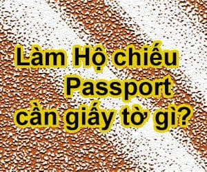 Đi làm Hộ chiếu - Passport cần những giấy tờ gì?