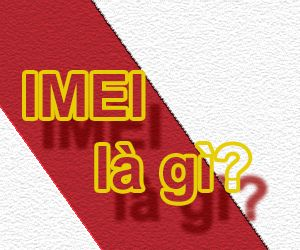 Mã số Imei là gì?