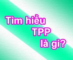 Tìm hiểu TPP là gì và có bao nhiêu thành viên