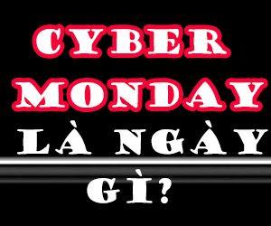 Ngày Cyber Monday có nghĩa là gì?