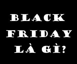 Tìm hiểu Black Friday – Ngày thứ sáu đen tối nghĩa là gì?