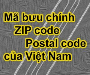 Tổng hợp Mã bưu chính - ZIP Code - Postal Code của Việt Nam
