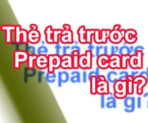 Tìm hiểu thẻ trả trước Prepaid card là gì?