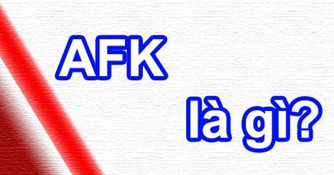 AFK có nghĩa là gì?