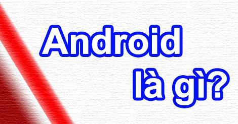 Android OS là gì?