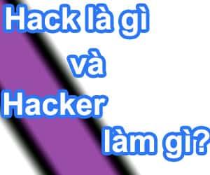 Hack là gì - Hacker là ai và làm những gì?