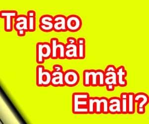 Tại sao phải bảo mật Email?