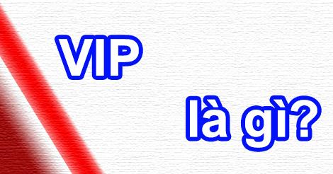 VIP có nghĩa là gì?