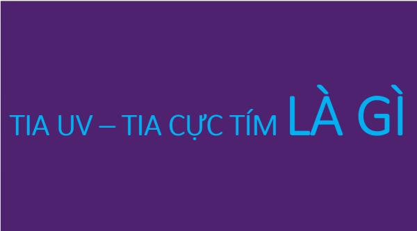 TIA-UV-TIA-CUC-TIM-LA-GI