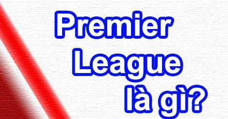 Premier League - Giải ngoại hạng Anh là giải gì?