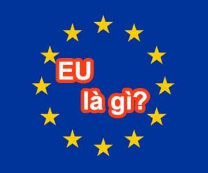 Tìm hiểu EU – European Union là gì?