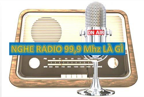 Nghe đài FM 99,9 Mhz trên radio là gì?