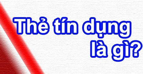 tim-hieu-the-tin-dung-credit-card-la-gi