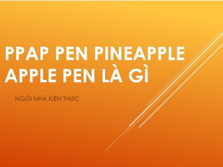 Trào lưu PPAP hay Pen Pineapple Apple Pen là gì?