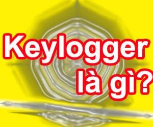 Tìm hiểu về Keylogger là gì và cách để phòng chống Keylogger?