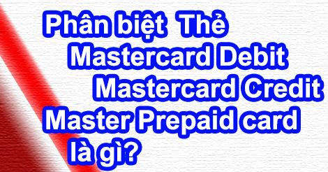 Phân biệt Thẻ Mastercard Debit – Credit – Prepaid card là gì?