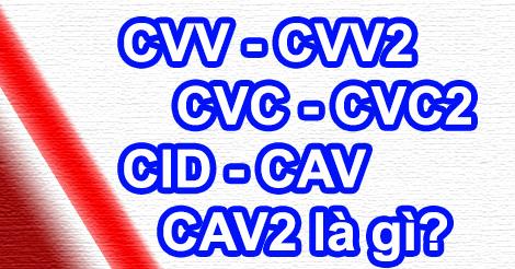 Tìm hiểu CVV - CVV2 - CVC - CVC2 - CID - CAV - CAV2 là gì?