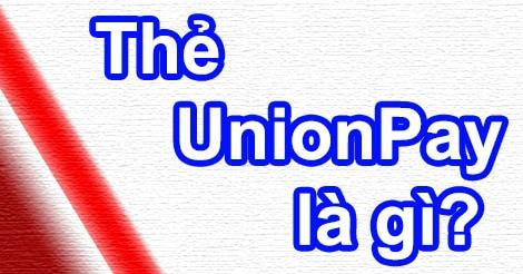 Tìm hiểu thẻ UnionPay là thẻ gì và dùng để làm gì?