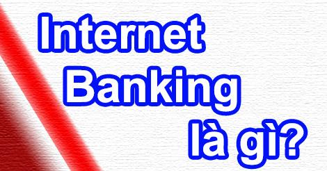 Dịch vụ Internet banking là gì và dùng để làm gì?