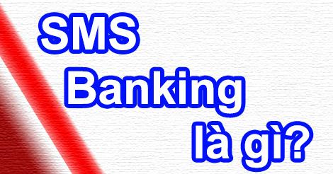 Tìm hiểu dịch vụ SMS Banking là gì và dùng để làm gì?