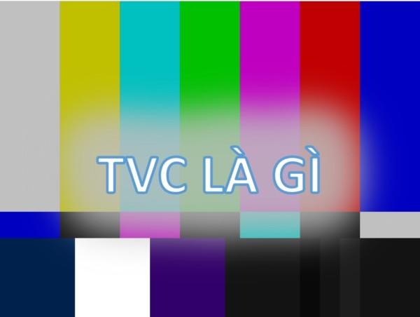 tvc-la-gi