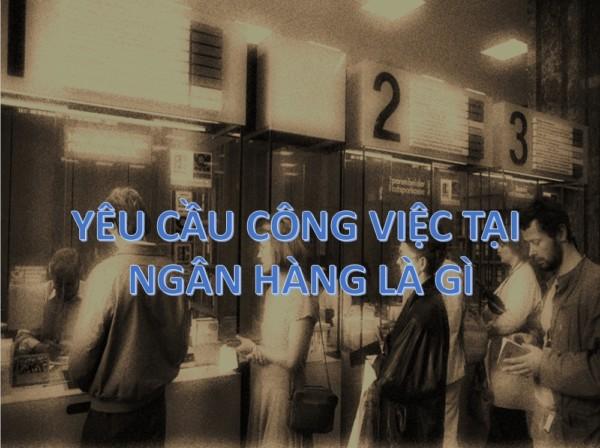 yeu-cau-cong-viec-tai-ngan-hang-la-gi