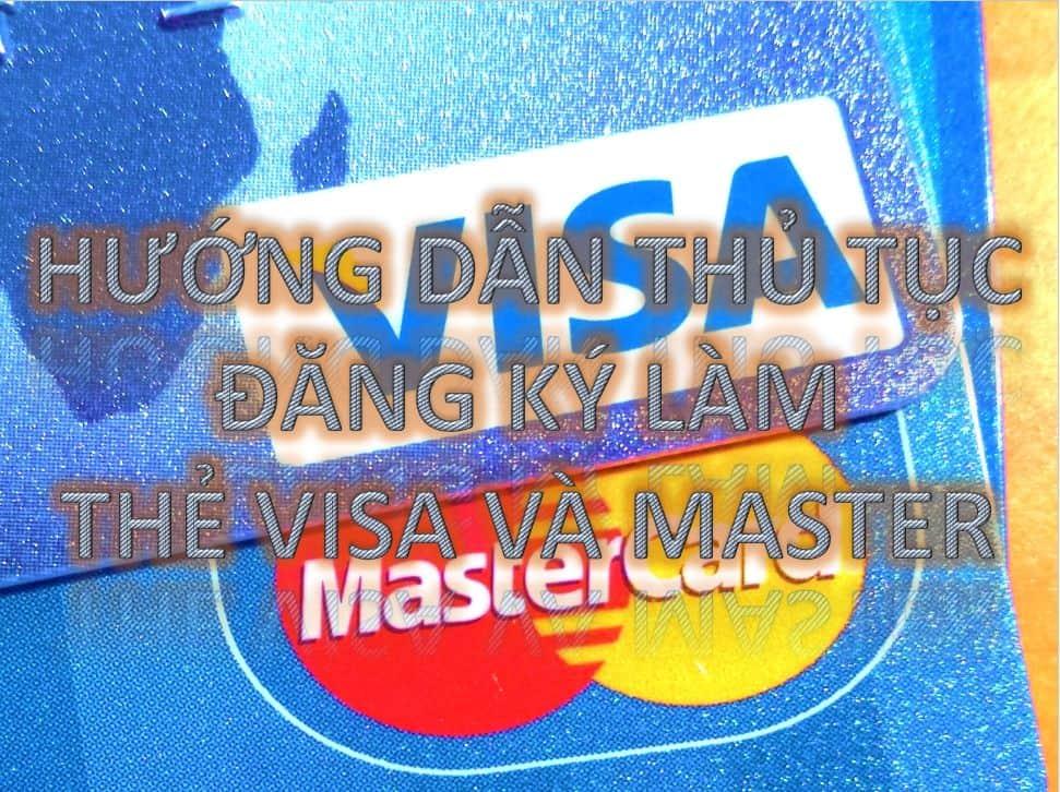 Hướng dẫn thủ tục cách đăng ký làm thẻ Visa - Mastercard