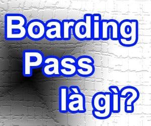 Tìm hiểu Boarding Pass - thẻ lên máy bay là gì?