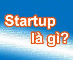 Tìm hiểu về Startup là gì?