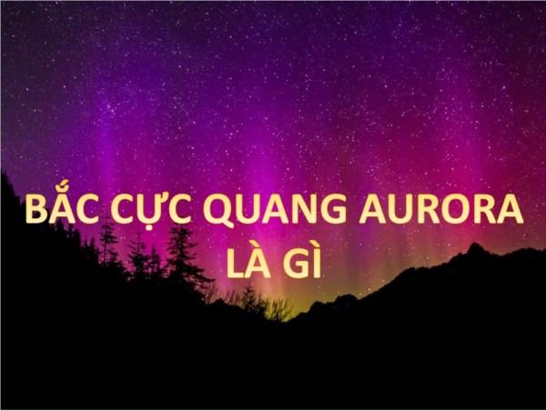8 - Bắc cực quang hay Aurora là gì và là ai?