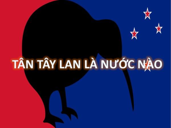 1 - Tân Tây Lan là nước nào, ở đâu và nói tiếng gì?