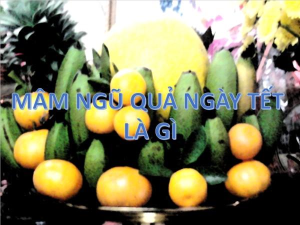 2 - Mâm ngũ quả cúng tết là gì và bao gồm trái cây gì trong đó?