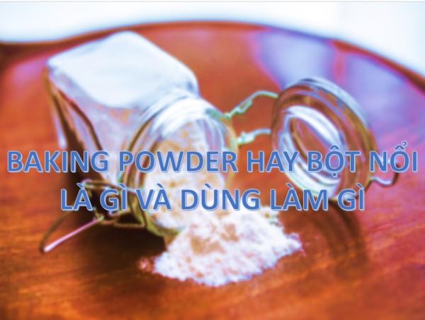 2 - Baking powder hay bột nổi là gì và dùng làm gì trong chế biến thực phẩm?