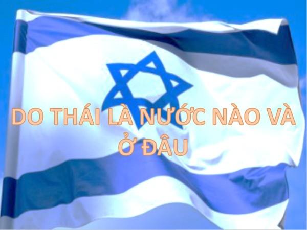 4 - Do Thái là nước nào, ở đâu và tại sao nó là quốc gia khởi nghiệp?