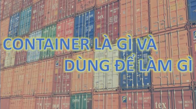 Container là gì và được dùng để làm gì trong đời sống?