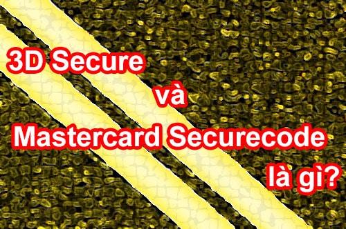 Tìm hiểu về 3D Secure và Mastercard Securecode là gì?