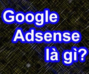 Tìm hiểu về Google Adsense là gì?