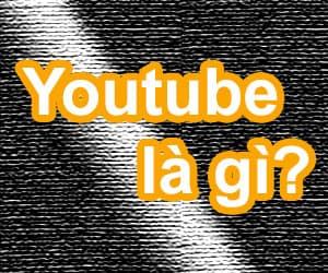 Tìm hiểu về Youtube là gì?