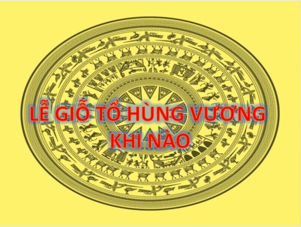 2 - Lễ Giỗ Tổ Hùng Vương là ngày gì và khi nào diễn ra?