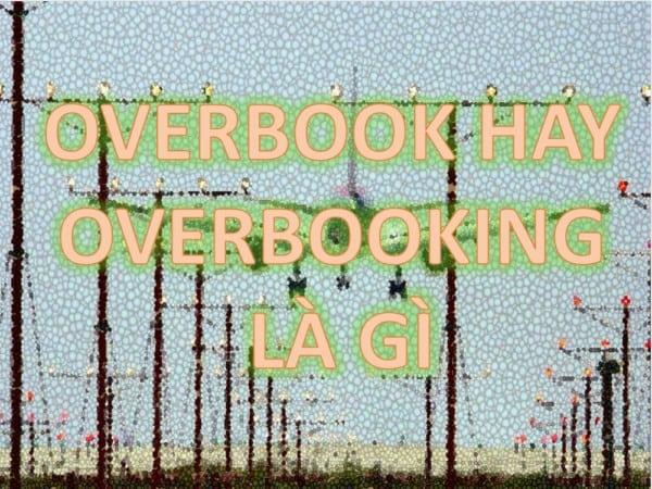2 - Overbook là gì và tìm hiểu những điều cần biết về nó sau vụ David Dao?
