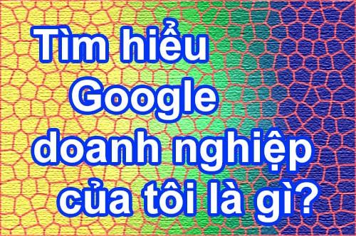 Tìm hiểu về Google doanh nghiệp của tôi là gì?