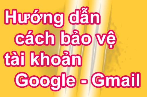 Hướng dẫn cách bảo vệ tài khoản Google - Gmail