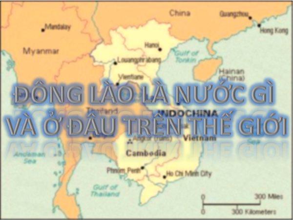 2 - Đông Lào là nước gì và ở đâu trên thế giới?