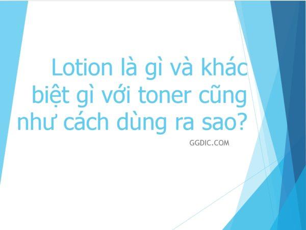 2 - Lotion là gì và khác biệt gì với toner cũng như cách dùng ra sao?