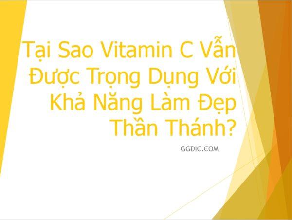 2 - Tại Sao Vitamin C Vẫn Được Trọng Dụng Với Khả Năng Làm Đẹp Thần Thánh?